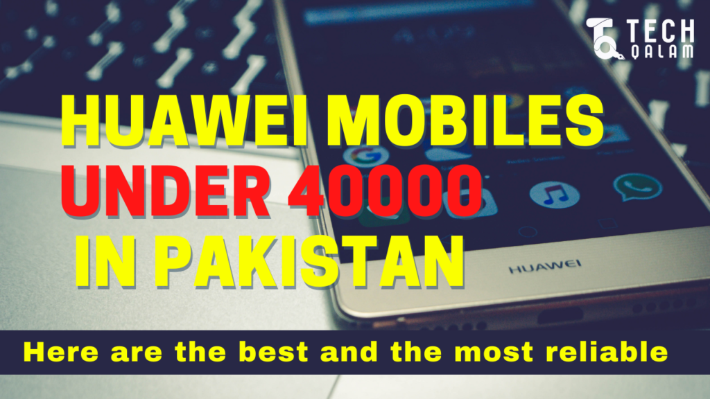 Huawei Mobiles Under 40000 In Pakistan