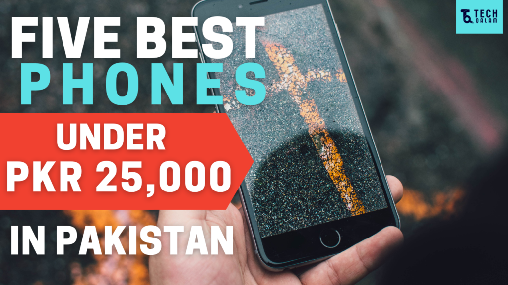 Five Best Mobiles Under 25000 In Pakistan