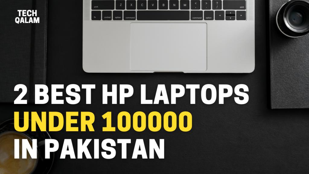 2 Best HP Laptops Under 100000 In Pakistan