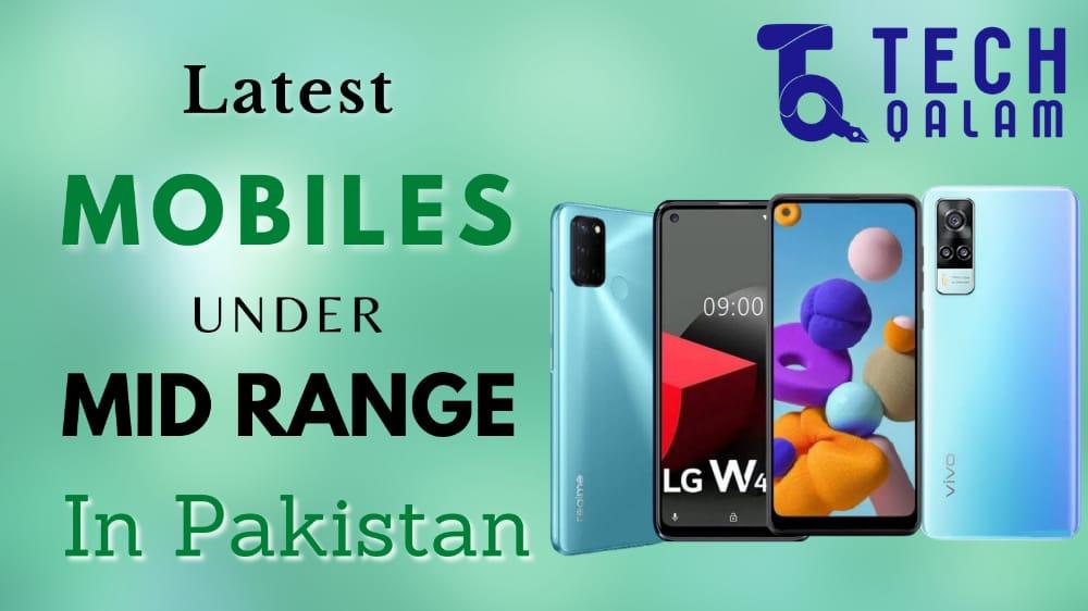 Latest Mobiles under mid-range in Pakistan